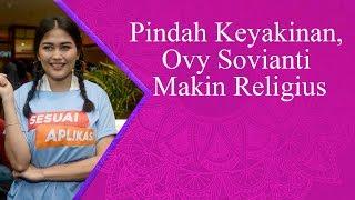 Pindah Keyakinan, Ovy Sovianti Makin Religius