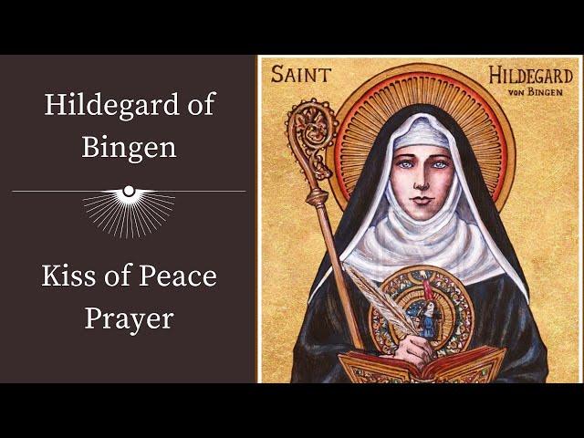 Hildegard of Bingen   Kiss of Peace Prayer
