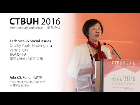 "CTBUH 2016 China Conference - Ada Y.S. Fung ""Quality Public Housing in a Vertical City"""