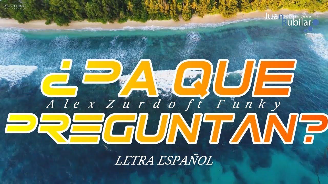 💥Alex Zurdo Ft Funky💥 - ¿Pa' Qué Preguntan? //Letra Español//