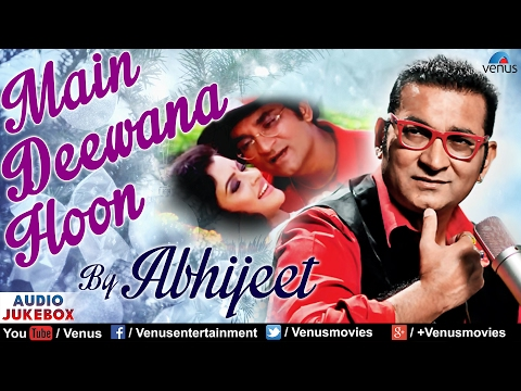 Main Deewana Hoon  Abhijeet Bhattacharya  Hindi Romantic Songs 2017  Audio Jukebox
