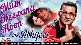 Main Deewana Hoon   Abhijeet Bhattacharya   Hindi Romantic Songs 2017   Audio Jukebox