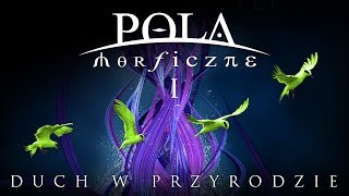 POLA MORFICZNE - CZĘŚĆ 1 - DUCH W PRZYRODZIE (ReUp)
