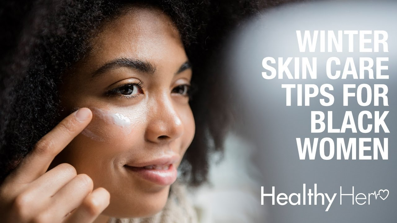 Winter Skin Care Tips For Black Women  Healthy Her
