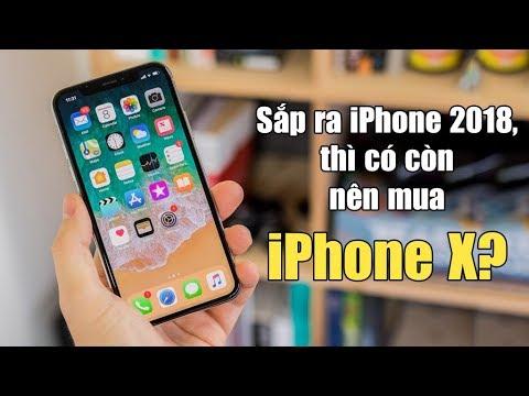 Sắp ra iPhone 2018 rồi có còn nên chọn iPhone X?