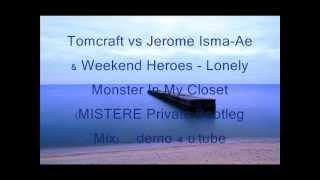 Tomcraft vs Jerome Isma-Ae & Weekend Heroes - Lonely Monster In My Closet (MISTERE Bootleg Mix) demo