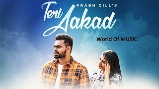 Teri Akad Prabh Gill (Full Video) Sukh Sanghera , Latest Punjabi Song 2018 , World Of MUSIC