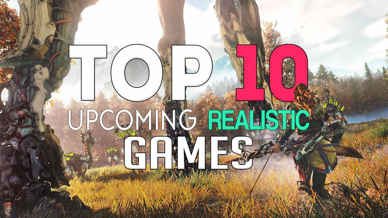 Top 10 Upcoming Insane Realistic Games 2016 2017 Ps4