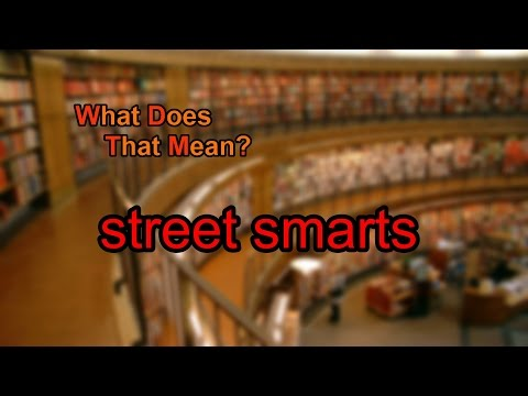 What does street smarts mean?