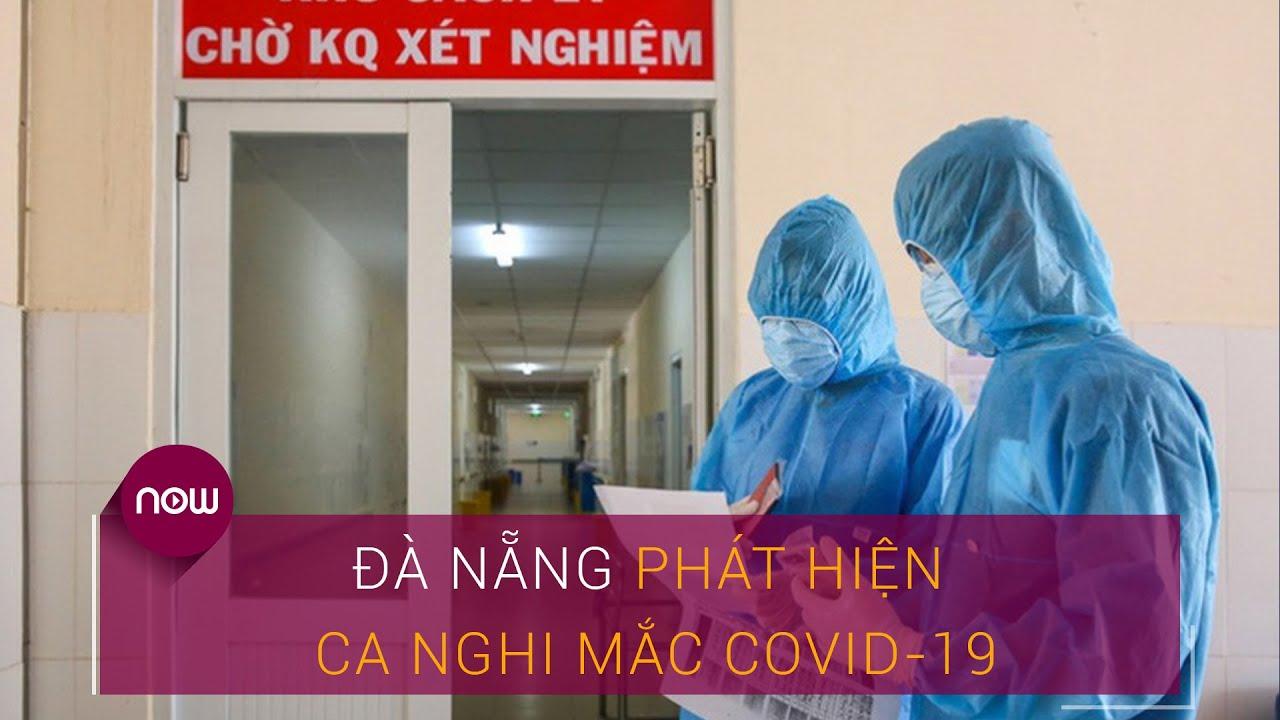Tin nóng: Đà Nẵng phát hiện một ca nghi mắc Covid-19 | VTC Now
