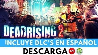 DESCARGAR DEAD RISING 2 || INCLUYE TODOS LOS DLC || EN ESPAÑOL|| 2017