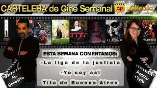 La liga de la justicia / Yo soy así Tita de Buenos Aires - Cartelera de Cine Semanal