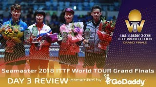 Day 3 Review by GoDaddy   2018 ITTF World Tour Grand Finals