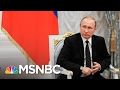 Kremlin Cooling Its Enthusiasm For President Donald Trump | Andrea Mitchell | MSNBC