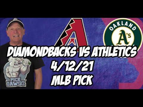 Arizona Diamondbacks vs Oakland A's 4/12/21 MLB Pick and Prediction MLB Tips Betting Pick
