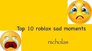 TOP TEN SADDEST ROBLOX MOMENTS IN HISTORY! (SAD) 😭