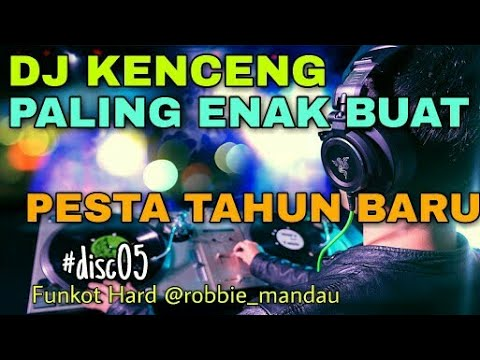 DJ KENCENG PALING ENAK BUAT PESTA TAHUN BARU | HAPPY NEW YEAR 2018 | FUNKOT HARD #disc05 HD