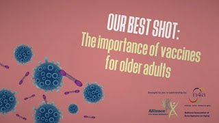 Our Best Shot: The Importance of Vaccines for Older Adults Video