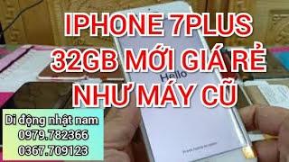 IPHONE 7PLUS 32GB MỚI GIÁ RẺ NHƯ MÁY CŨ - ĐIỆN THOẠI CŨ GIÁ RẺ - DI ĐỘNG NHẬT NAM