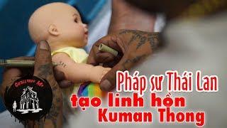 """Xem Pháp sư Thái Lan """"tạo linh hồn"""" Kuman Thong  ở Việt Nam"""