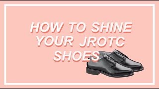 How To Shine Your JROTC Shoes