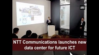 NTT Communications launches new data center for future ICT - ANI News