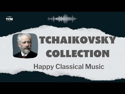 Happy Classical Music - Tchaikovsky Collection