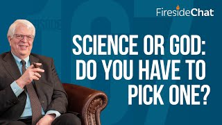 Fireside Chat Ep. 167 — Science or God: Do You Have To Pick One?