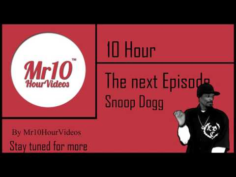 The next Episode - Snoop Dogg   10 HOUR   Mr10HourVideos