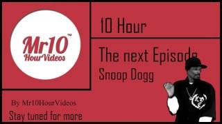 The next Episode Snoop Dogg 10 HOUR Mr10Hours