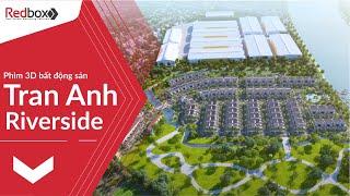 Tran Anh Riverside - sản xuất phim 3D bất động sản - 3D real estate movies - Redbox Viet Nam