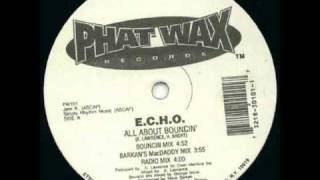 E.C.H.O.  - All About Bouncin' (Bouncin Mix)