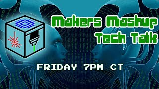Makers Mashup Tech Talk 2/21/20 7PM Central