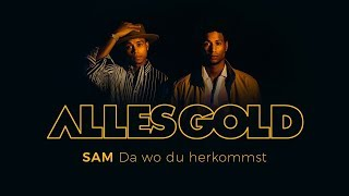 SAM - Da wo du herkommst [ Alles Gold Session ]