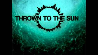 Watch Thrown To The Sun Adrift video