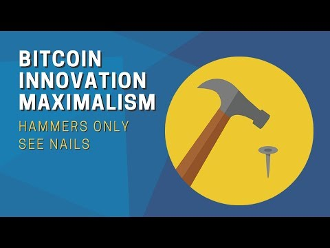 Bitcoin Innovation Maximalism: Hammers only see Nails