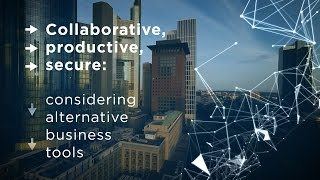 Collaborative, productive, secure: considering alternative business tools