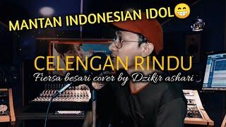 CELENGAN RINDU - FIERSA BESARI | Cover By Dzikir Ashari | indonesian idol 2021