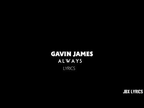 Gavin James - Always (JBX Lyrics)