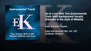 So In Love With Two (Instrumental Track With Background Vocals) (Karaoke in the style of Mikaila)