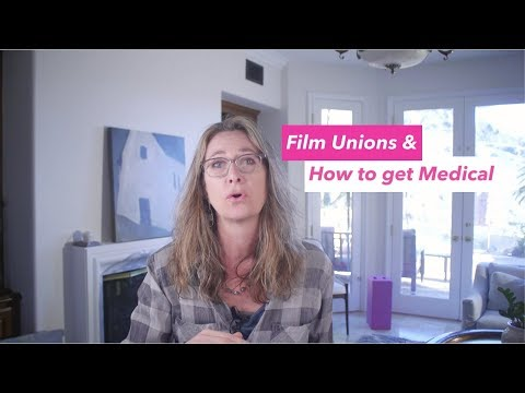 Film Unions & How You get Medical