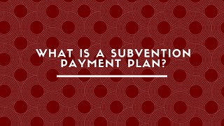 What Is A Subvention Payment Plan?