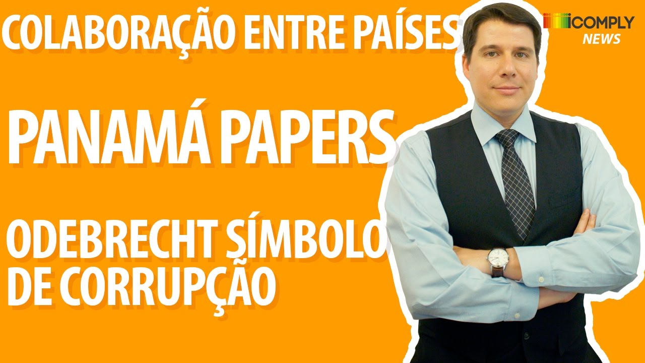 Colaboração entre países  Panamá papers  Odebrecht símbolo de corrupção -  iComply News #61