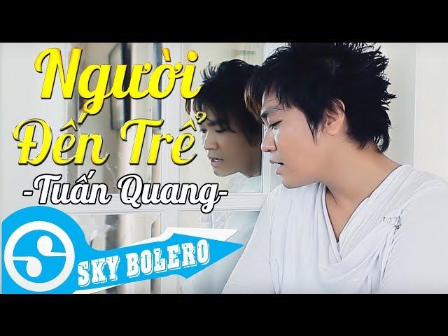 Người Đến Trể - Tuấn Quang (MV OFFICIAL)