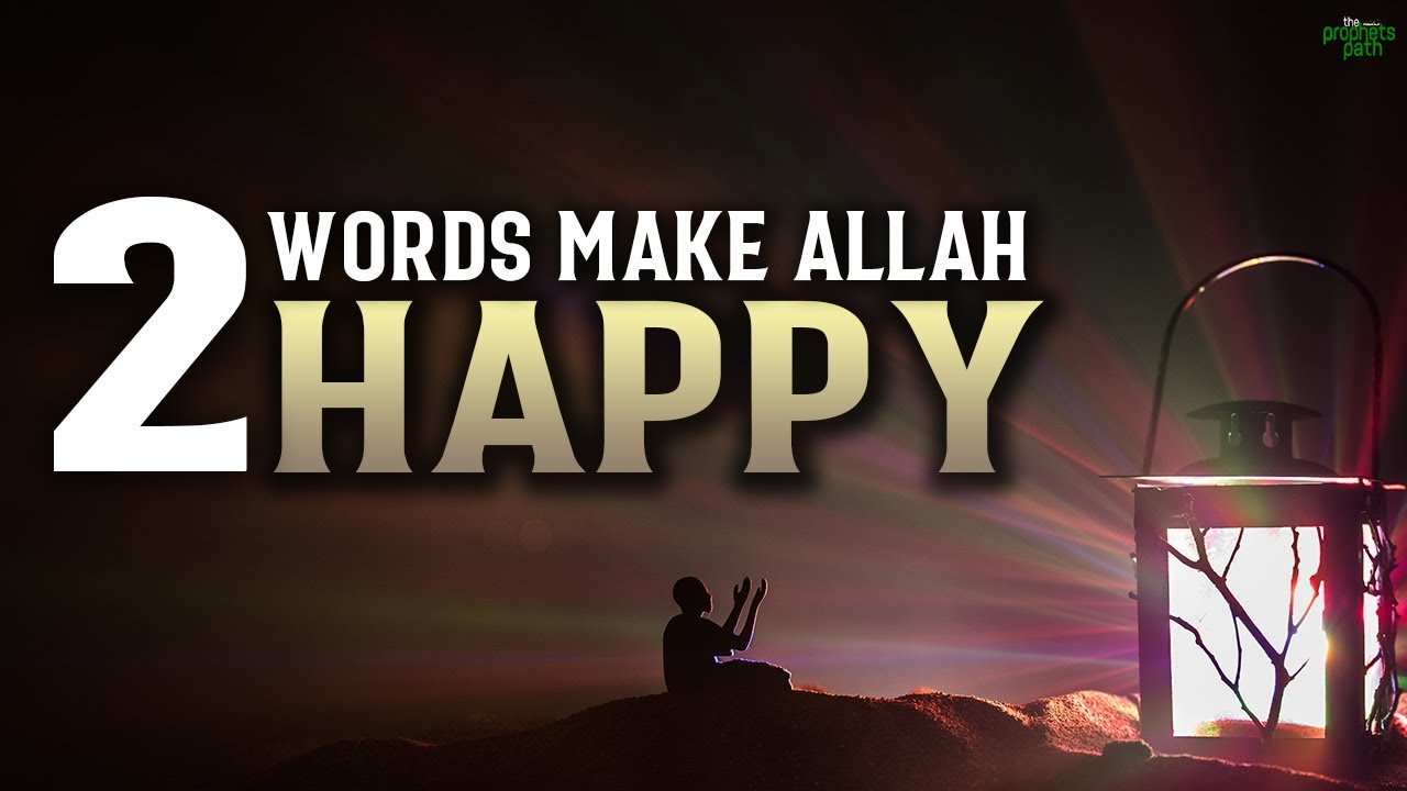 THESE 2 WORDS WILL MAKE ALLAH VERY HAPPY