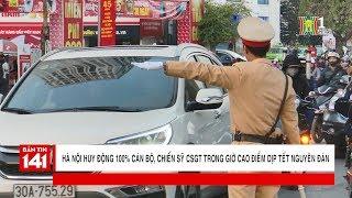 100% cán bộ, chiến sỹ CSGT trong giờ cao điểm dịp Tết nguyên đán tại Hà Nội | Nhật ký 141