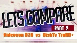 dth comparison part 2 videocon d2h hd vs dishtv truhd let s compare india 2016 4k uhd u