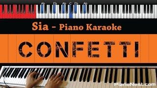 Sia - Confetti - HIGHER Key (Piano Karaoke / Sing Along)