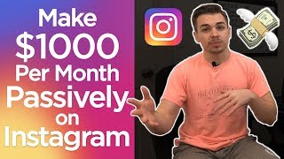 How To Make Money on Instagram | $1000 per Month Doing NOTHING | Monetize Your Instagram in 2019