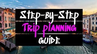 How I Plan a Trip: A Step-By-Step Guide
